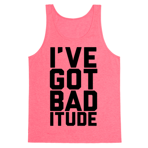 I've Got Bad-itude Tank Top