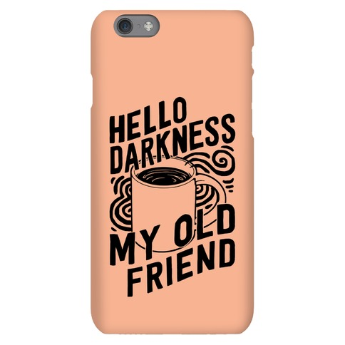 Hello Darkness My Old Friend Coffee Phone Case