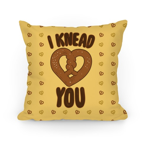 I Knead You Pillow