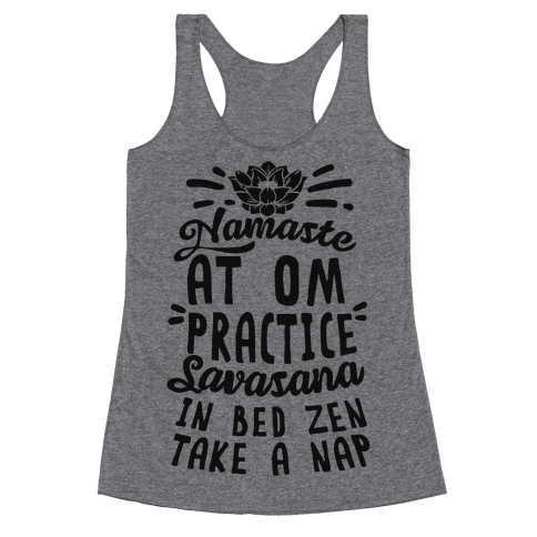 Namaste At Om Practice Savasana In Bed Zen Take A Nap Racerback Tank Top
