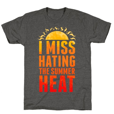 I Miss Hating the Summer Heat T-Shirt