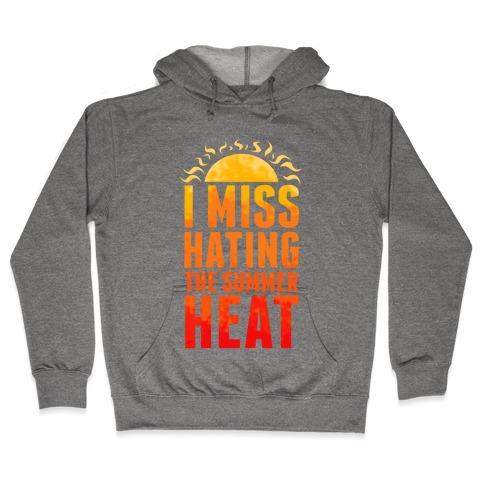 I Miss Hating the Summer Heat Hooded Sweatshirt