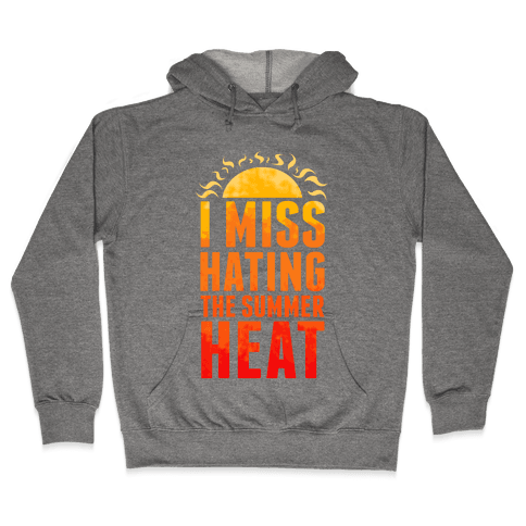 I Miss Hating the Summer Heat Hooded Sweatshirt