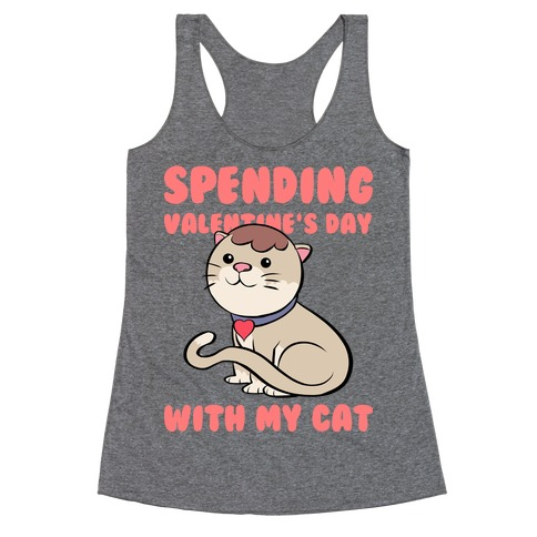Spending Valentine's Day With My Cat Racerback Tank Top