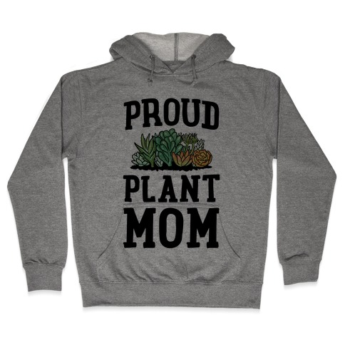 Proud Plant Mom Hooded Sweatshirt