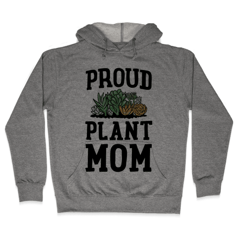 Proud Plant Mom Hooded Sweatshirt