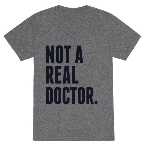 Not a Real Doctor V-Neck Tee Shirt