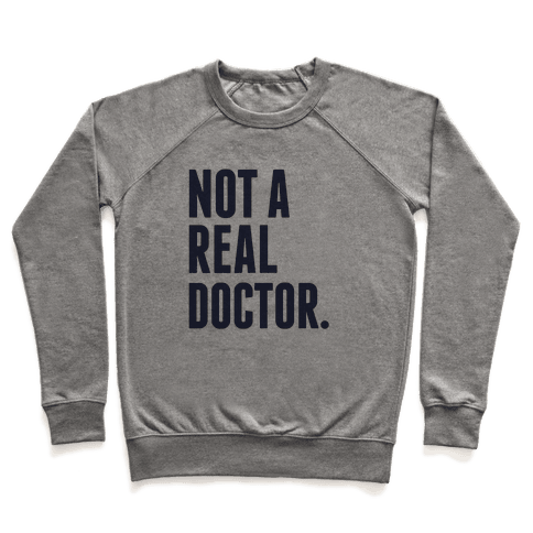 Not a Real Doctor Pullover