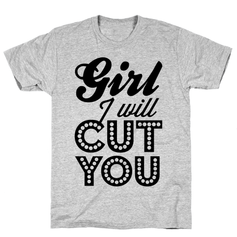 Girl I Will Cut You Mens T-Shirt