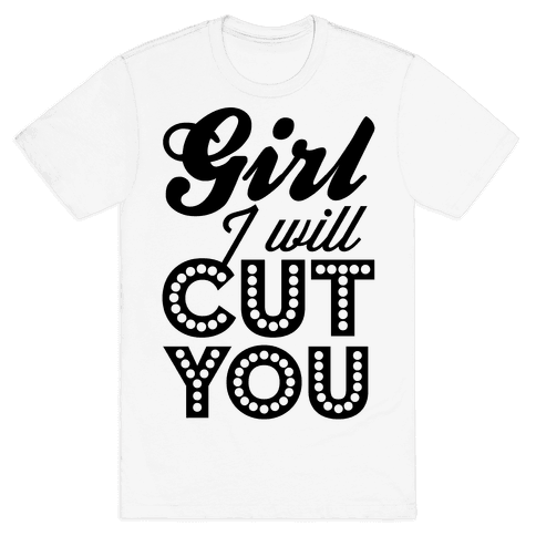 Girl I Will Cut You Mens T-Shirt