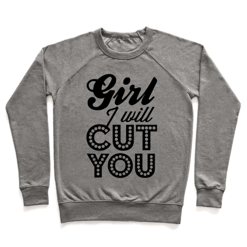 Girl I Will Cut You Pullover