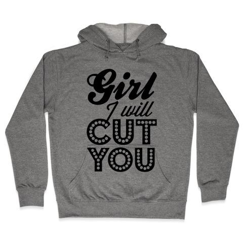 Girl I Will Cut You Hooded Sweatshirt