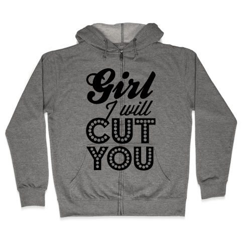 Girl I Will Cut You Zip Hoodie