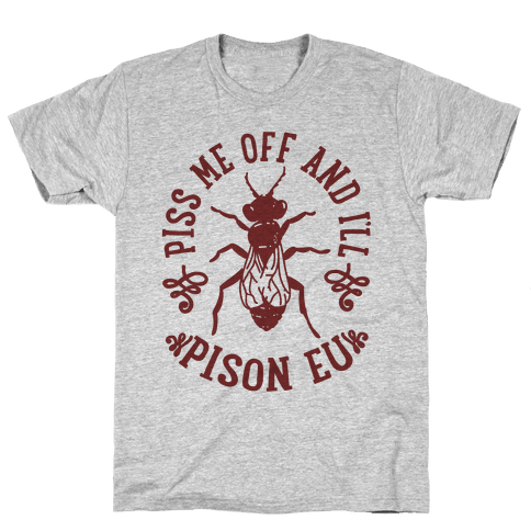 Piss Me Off And I'll Pison Eu Mens T-Shirt