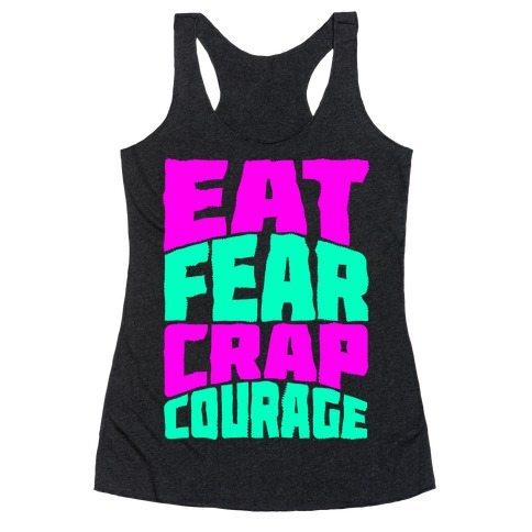 Eat Fear Crap Courage Racerback Tank Top