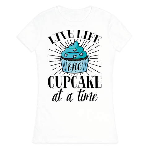 Live Life One Cupcake At A Time Womens T-Shirt