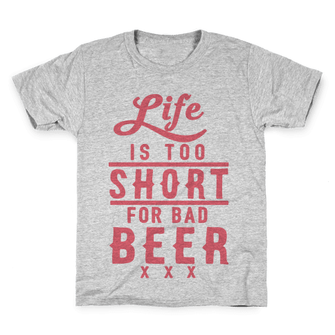 Life Is Too Short For Bad Beer Kids T-Shirt