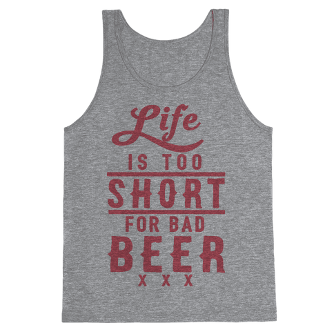 Life Is Too Short For Bad Beer Tank Top