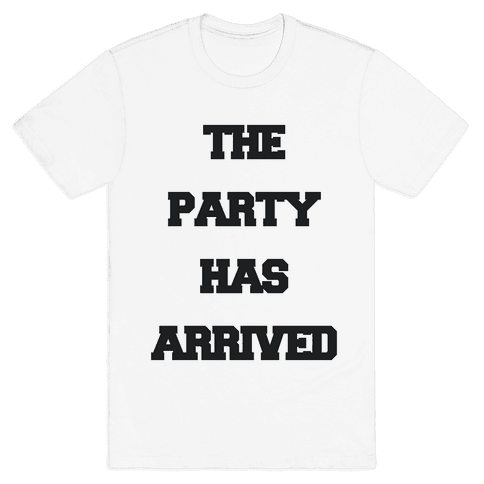 The Party Has Arrived Mens T-Shirt