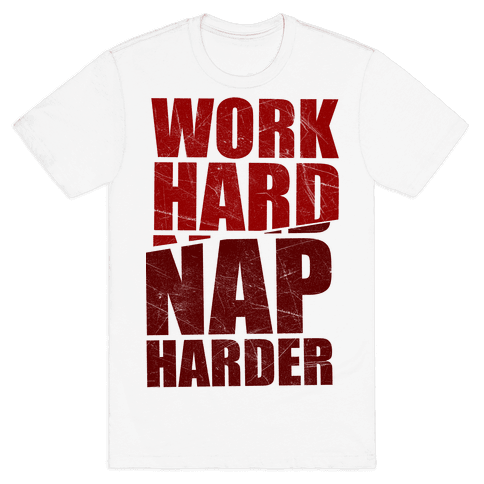 Work Hard Nap Harder Mens T-Shirt