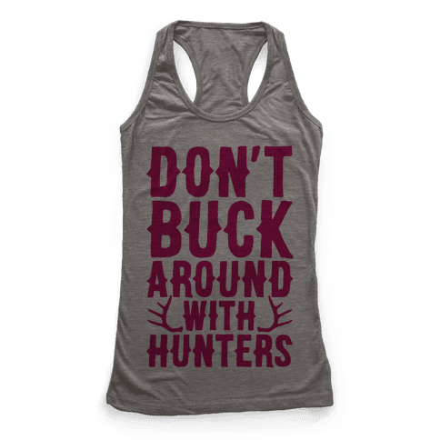 Don't Buck Around With Hunters Racerback Tank Top