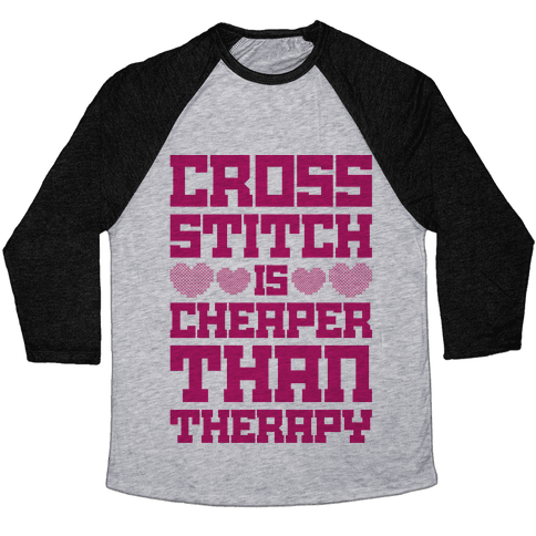 Cross Stitch Is Cheaper Than Therapy Baseball Tee