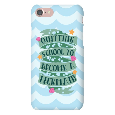Quitting School To Become A Mermaid Phone Case