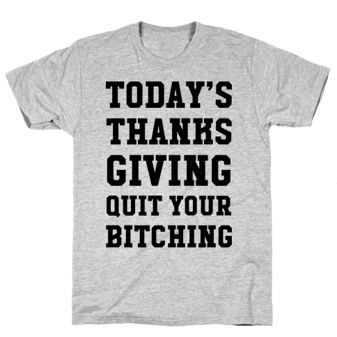 Today's Thanksgiving Quit Your Bitching Mens T-Shirt