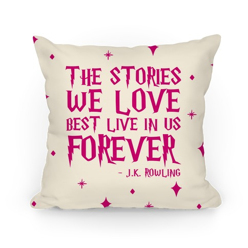 Stories We Love Best Live In Us Forever Pillow