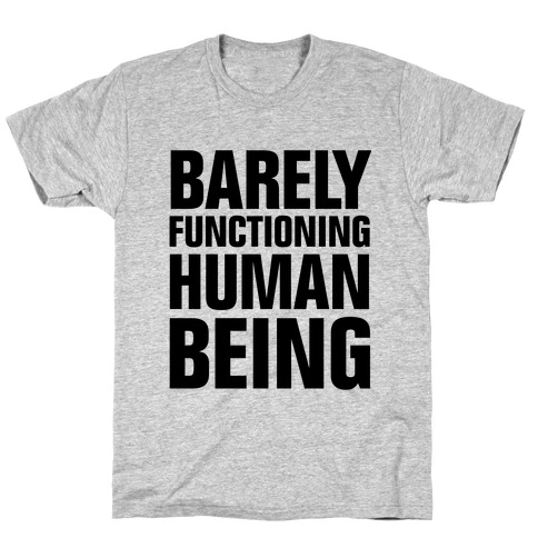 Barely Functioning Human Being T-Shirt