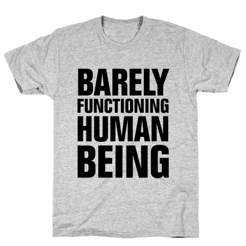 Barely Functioning Human Being Mens T-Shirt