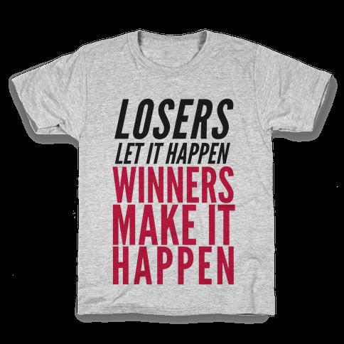 Losers Let It Happen Winners Make It Happen Kids T-Shirt