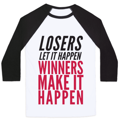 Losers Let It Happen Winners Make It Happen Baseball Tee