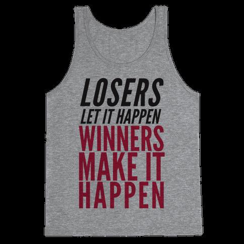 Losers Let It Happen Winners Make It Happen Tank Top
