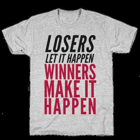 Losers Let It Happen Winners Make It Happen Mens T-Shirt