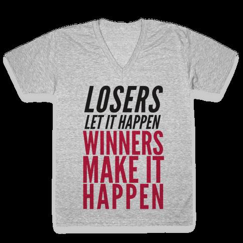 Losers Let It Happen Winners Make It Happen V-Neck Tee Shirt