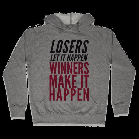 Losers Let It Happen Winners Make It Happen Hooded Sweatshirt