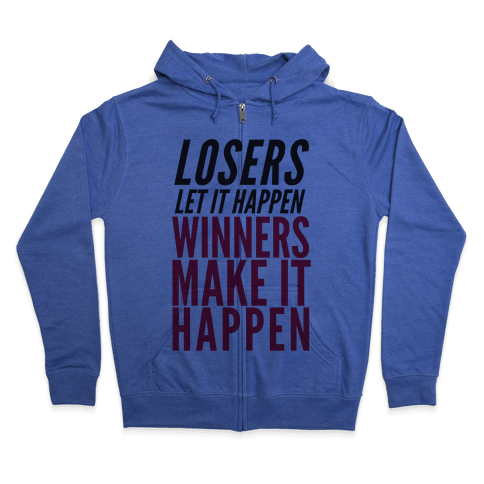 Losers Let It Happen Winners Make It Happen Zip Hoodie