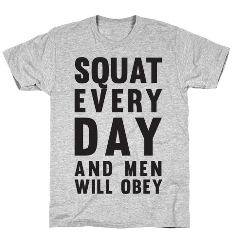 Squat Everyday And Men Will Obey T-Shirt