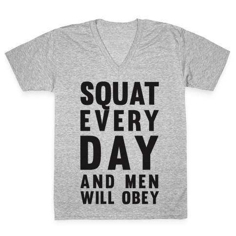 Squat Everyday And Men Will Obey V-Neck Tee Shirt