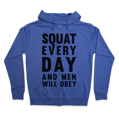 Squat Everyday And Men Will Obey Zip Hoodie