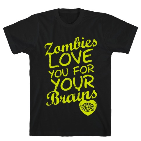 Zombies Love You For Your Brains (Dark) Mens T-Shirt