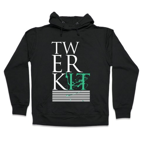 TWERK IT Hooded Sweatshirt