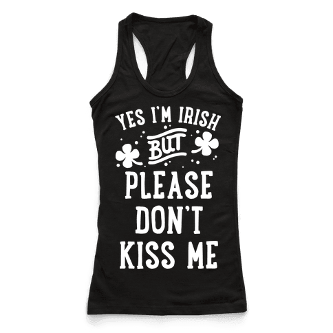 Yes I'm Irish But Please Don't Kiss Me