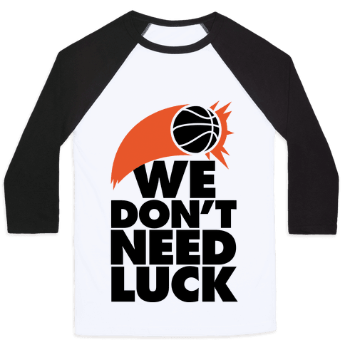 We Don't Need Luck (Basketball) Baseball Tee