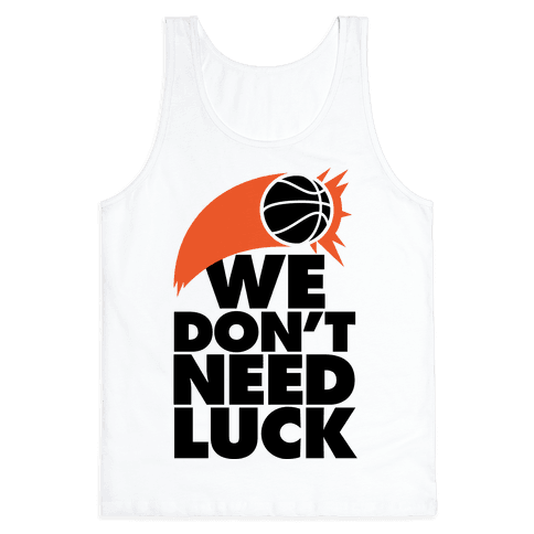We Don't Need Luck (Basketball) Tank Top