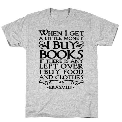 When I Get a Little Money I Buy Books T-Shirt