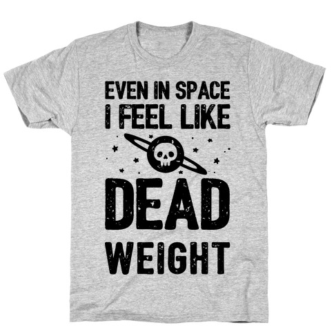 Even In Space I'm Dead Weight T-Shirt