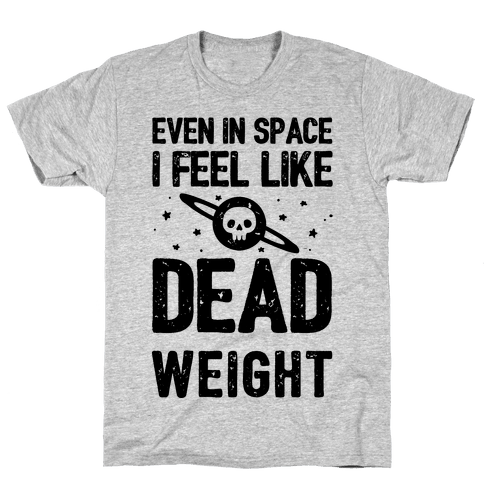 Even In Space I'm Dead Weight Mens T-Shirt