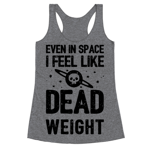 Even In Space I'm Dead Weight